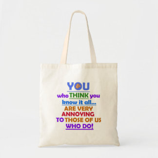 YOU who Think know it all Tote Bag