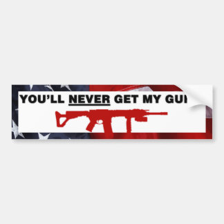You'll Never Get My Guns Bumper Sticker