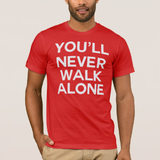 You'll never walk alone Liverpool T-Shirt