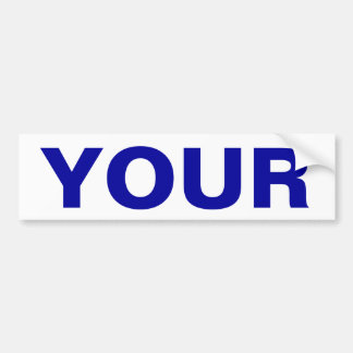 YOUR bumper sticker