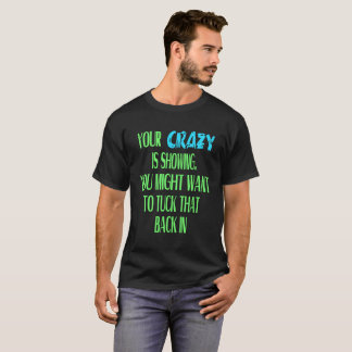 Your Crazy Is Showing Gift Tee