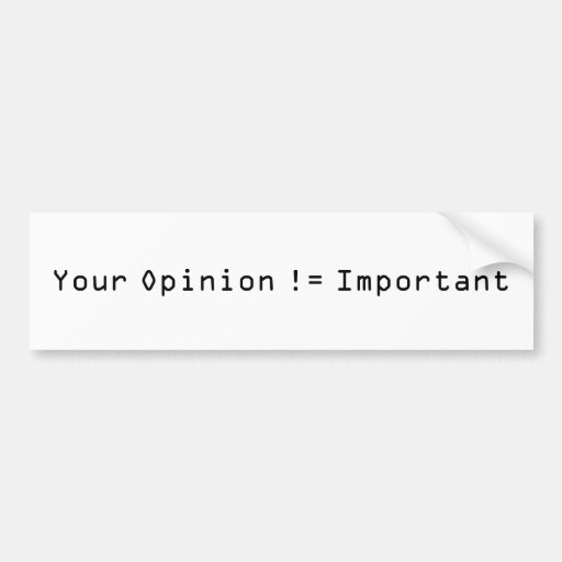 Your Opinion != Important Bumper Stickers