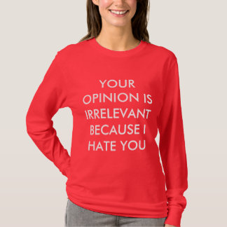Your Opinion is Irrelevant Long Sleeve Shirt