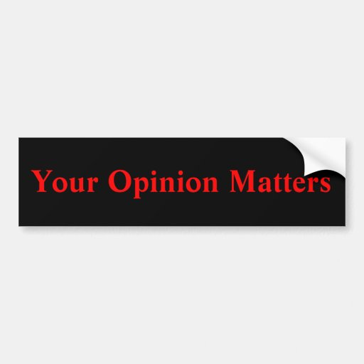 Your Opinion Matters Bumper Sticker