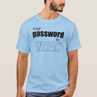 Your password is WEAK T-Shirt