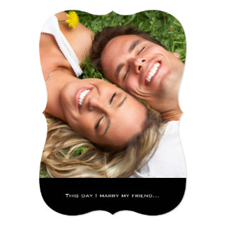 Your Photo Wedding Invitation-I marry my Friend Card