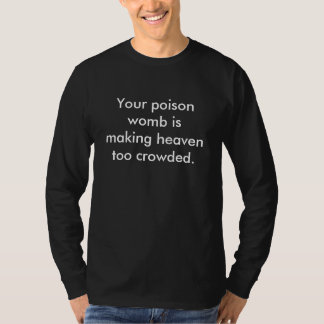 Your poison womb... tee shirt