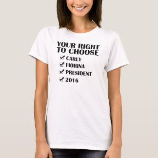YOUR RIGHT TO CHOOSE CARLY FIORINA PRESIDENT 2016 T-Shirt