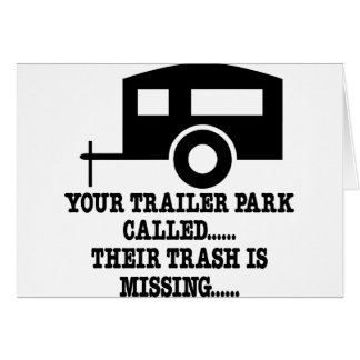 Your Trailer Park Call Their Trash Is Missing Greeting Cards