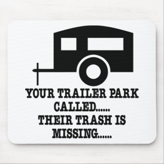 Your Trailer Park Call Their Trash Is Missing Mouse Pad