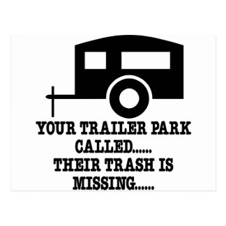 Your Trailer Park Call Their Trash Is Missing Postcard