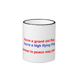 You're a high flying flag, And forever in peace... Ringer Coffee Mug