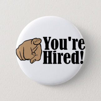 You're Hired Button! 6 Cm Round Badge