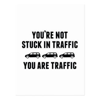 You're Not Stuck In Traffic. You Are Traffic. Postcard