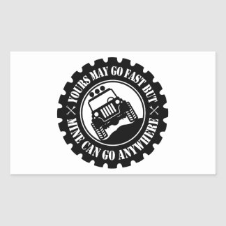 Yours May Go Fast But Mine Can Go Anywhere Rectangular Sticker
