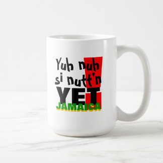 Yuh Nuh Si Nutt'n Yet! Coffee Mug