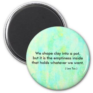 Zen quote,  We shape clay into a pot.... 6 Cm Round Magnet