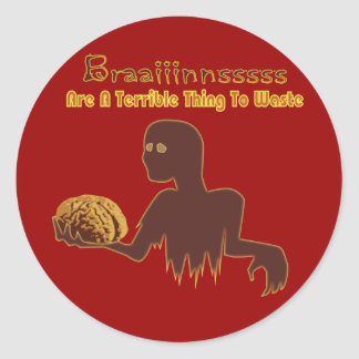 Zombie Brains Are Terrible Thing To Waste Design Round Sticker